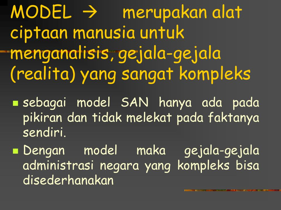 MODEL  merupakan alat ciptaan manusia untuk menganalisis, gejala-gejala (realita) yang sangat kompleks