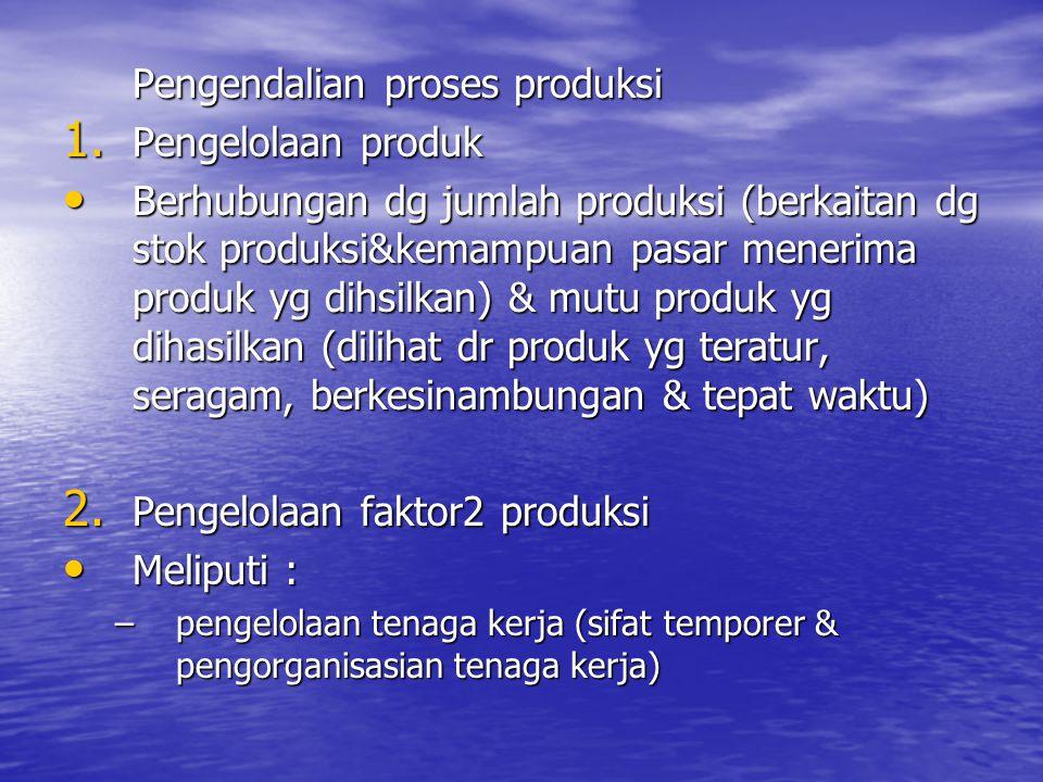Pengendalian proses produksi Pengelolaan produk