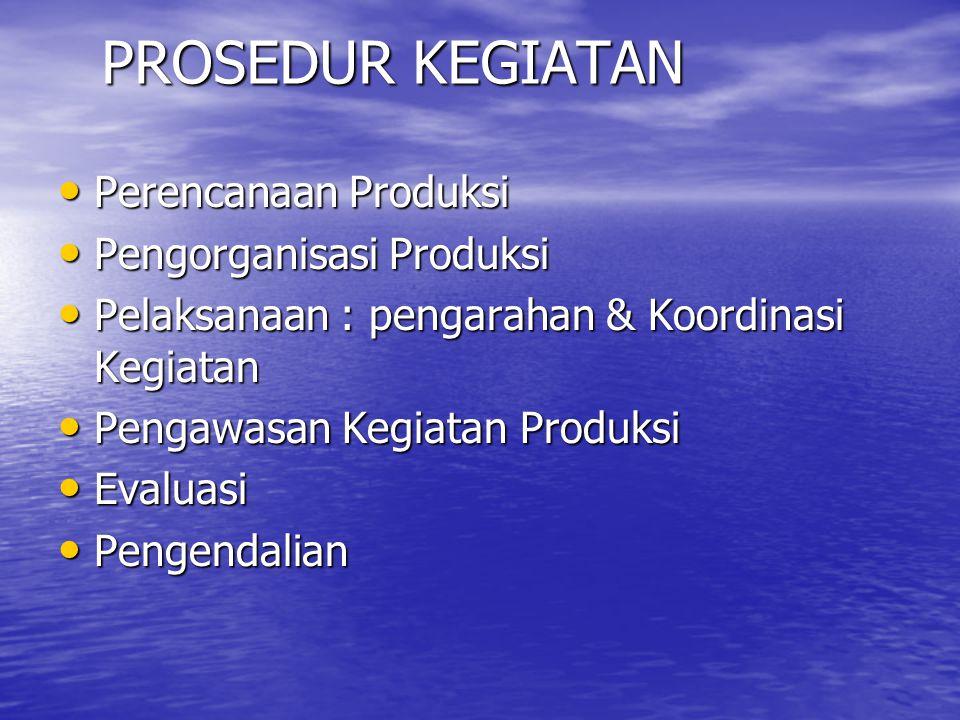 PROSEDUR KEGIATAN Perencanaan Produksi Pengorganisasi Produksi
