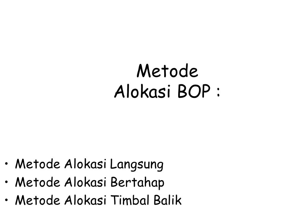 Metode Alokasi BOP : Metode Alokasi Langsung Metode Alokasi Bertahap