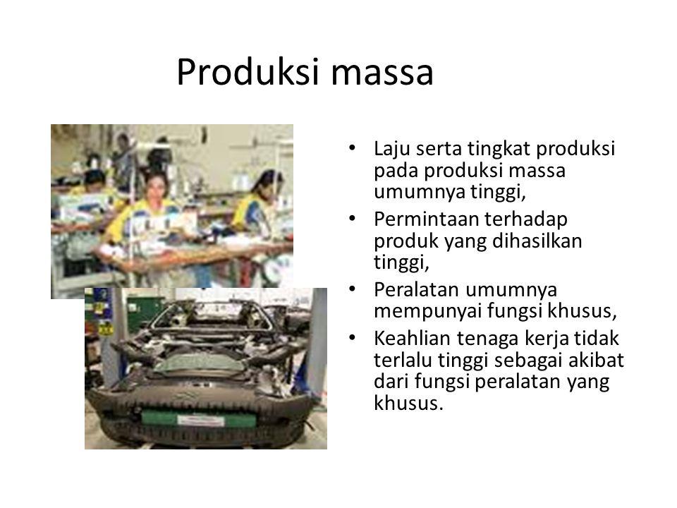 Produksi massa Laju serta tingkat produksi pada produksi massa umumnya tinggi, Permintaan terhadap produk yang dihasilkan tinggi,