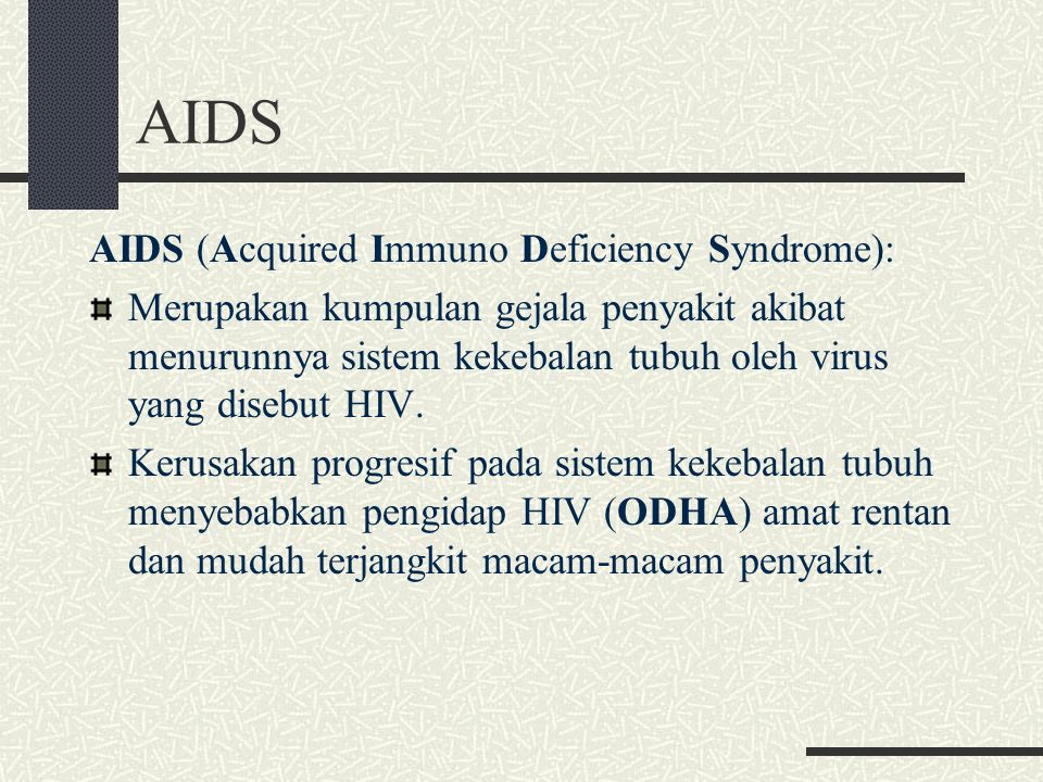 AIDS AIDS (Acquired Immuno Deficiency Syndrome):
