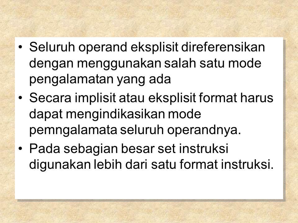 Seluruh operand eksplisit direferensikan dengan menggunakan salah satu mode pengalamatan yang ada