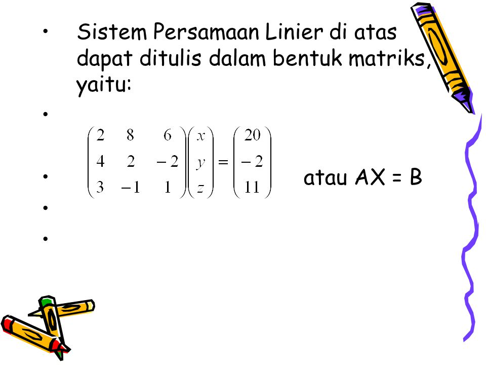 Sistem Persamaan Linier di atas dapat ditulis dalam bentuk matriks, yaitu:
