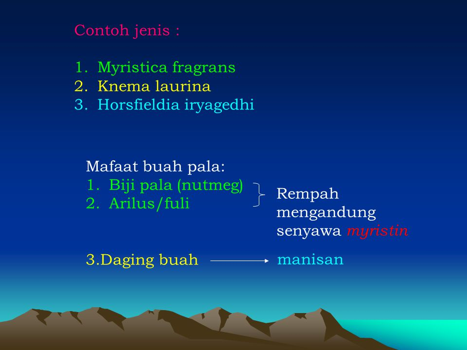 Contoh jenis : Myristica fragrans. Knema laurina. Horsfieldia iryagedhi. Mafaat buah pala: Biji pala (nutmeg)
