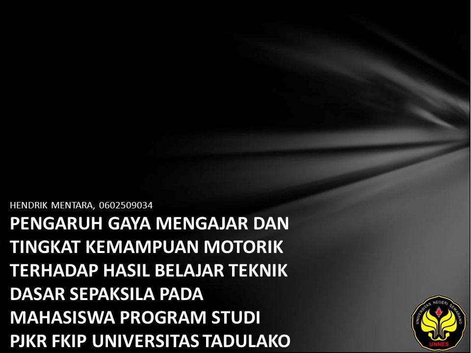 HENDRIK MENTARA, 0602509034 PENGARUH GAYA MENGAJAR DAN TINGKAT KEMAMPUAN MOTORIK TERHADAP HASIL BELAJAR TEKNIK DASAR SEPAKSILA PADA MAHASISWA PROGRAM STUDI PJKR FKIP UNIVERSITAS TADULAKO PALU