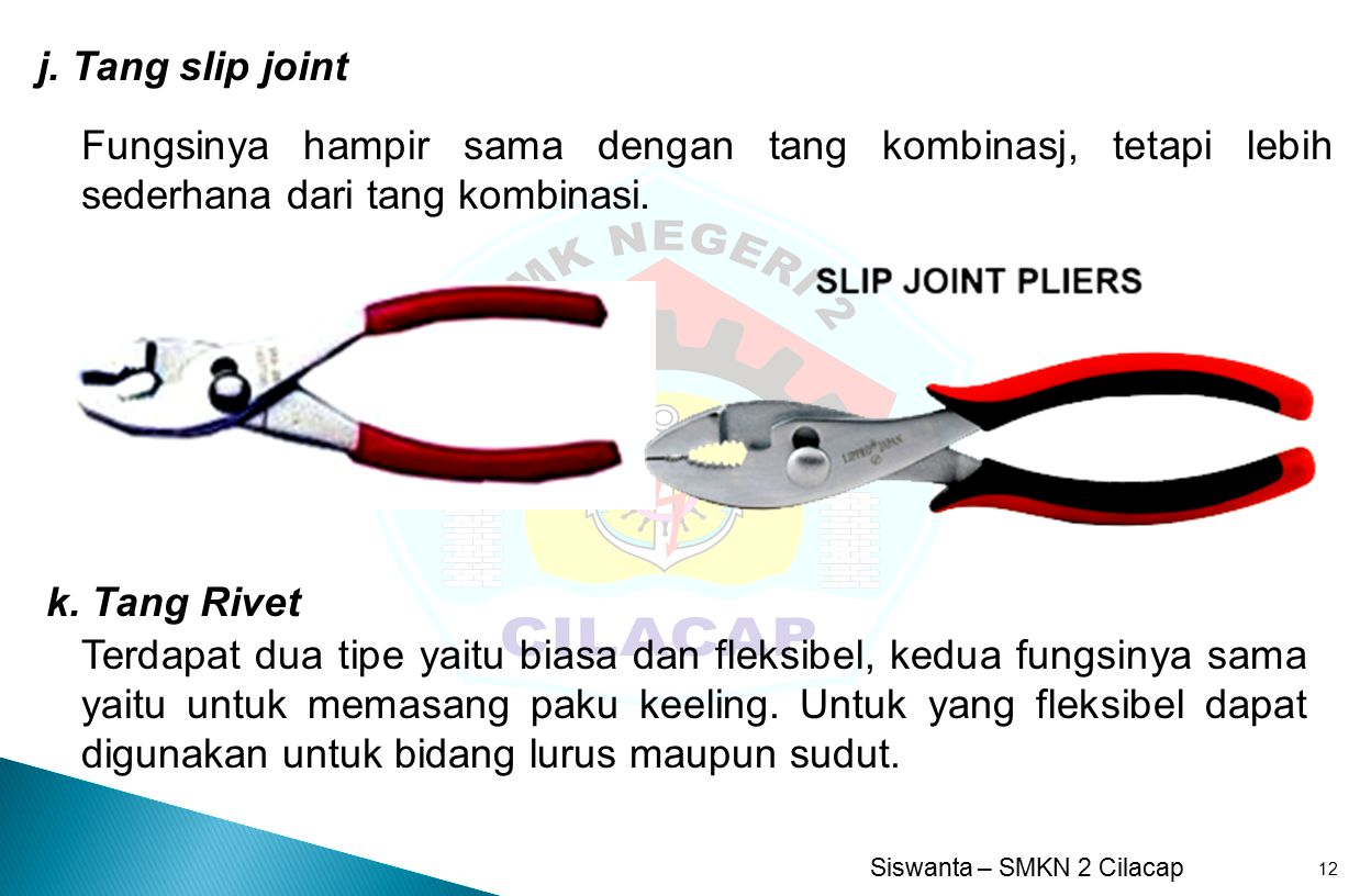 j. Tang slip joint Fungsinya hampir sama dengan tang kombinasj, tetapi lebih sederhana dari tang kombinasi.