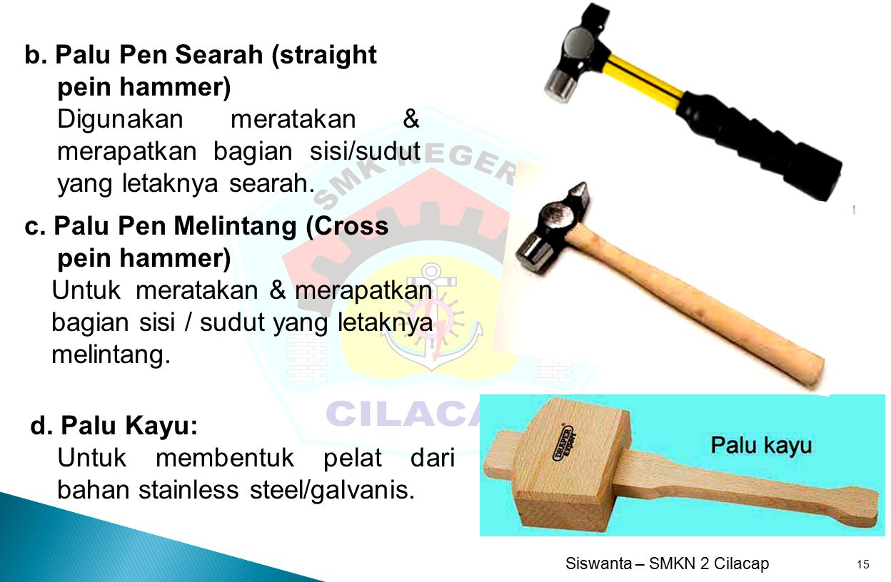 b. Palu Pen Searah (straight pein hammer)