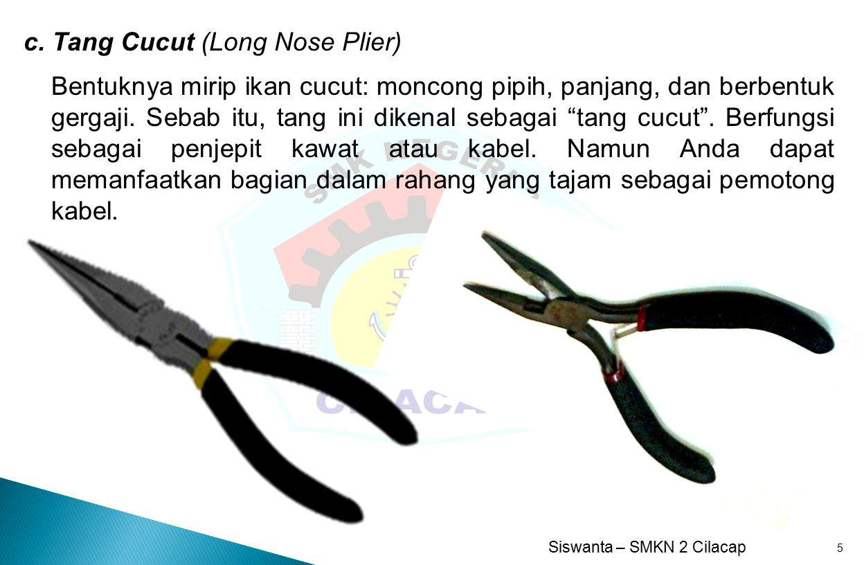 c. Tang Cucut (Long Nose Plier)