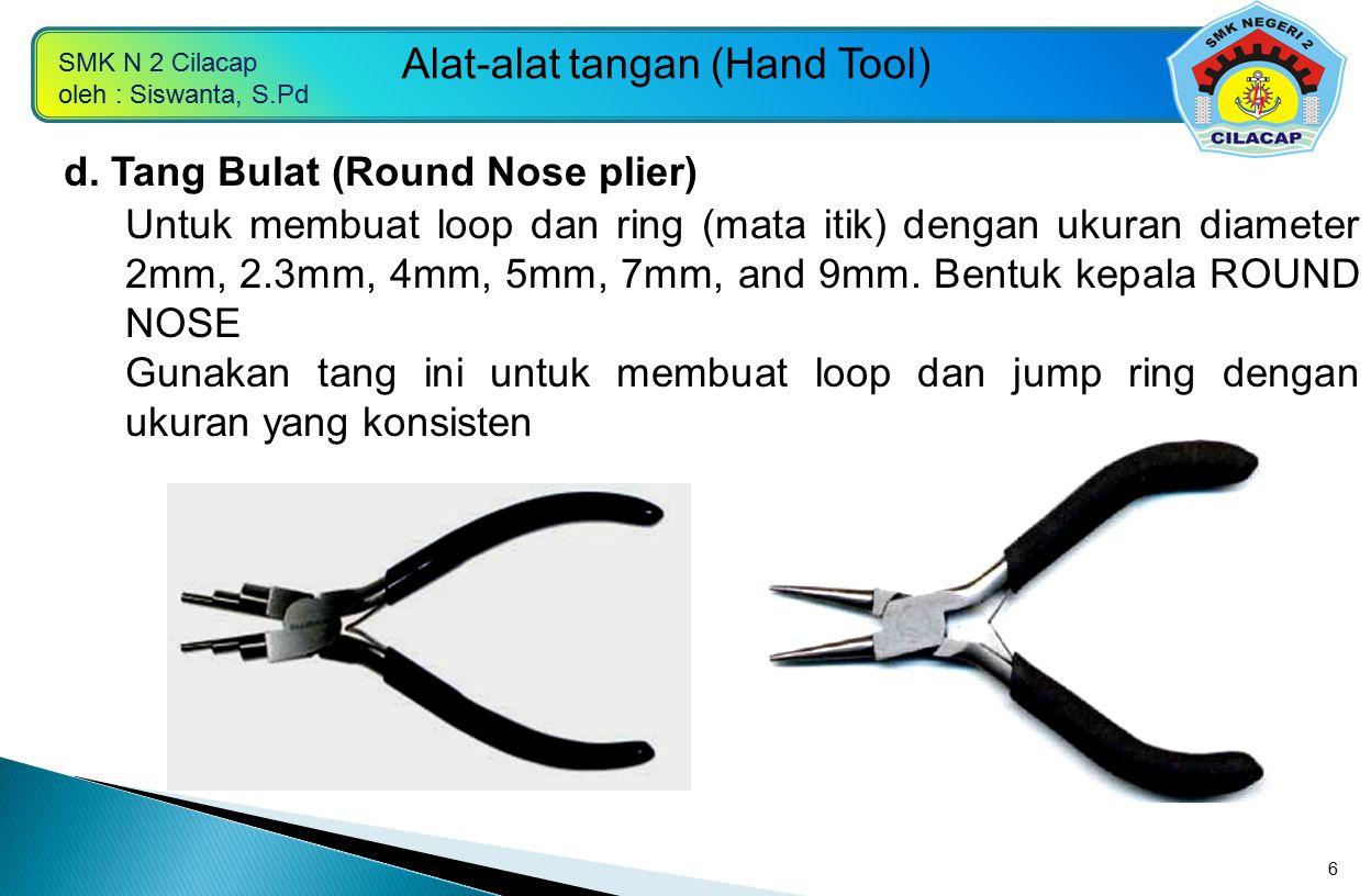 d. Tang Bulat (Round Nose plier)