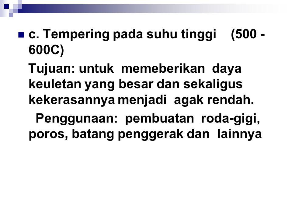 c. Tempering pada suhu tinggi (500 - 600C)