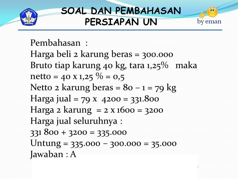 Pembahasan : Harga beli 2 karung beras = 300.000. Bruto tiap karung 40 kg, tara 1,25% maka netto = 40 x 1,25 % = 0,5.