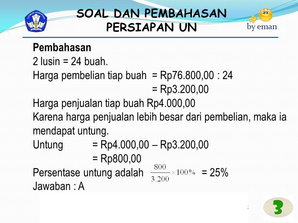 Pembahasan 2 lusin = 24 buah. Harga pembelian tiap buah = Rp76.800,00 : 24. = Rp3.200,00. Harga penjualan tiap buah Rp4.000,00.
