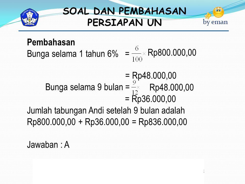 Pembahasan Bunga selama 1 tahun 6% = Rp800.000,00. = Rp48.000,00. Bunga selama 9 bulan = Rp48.000,00.