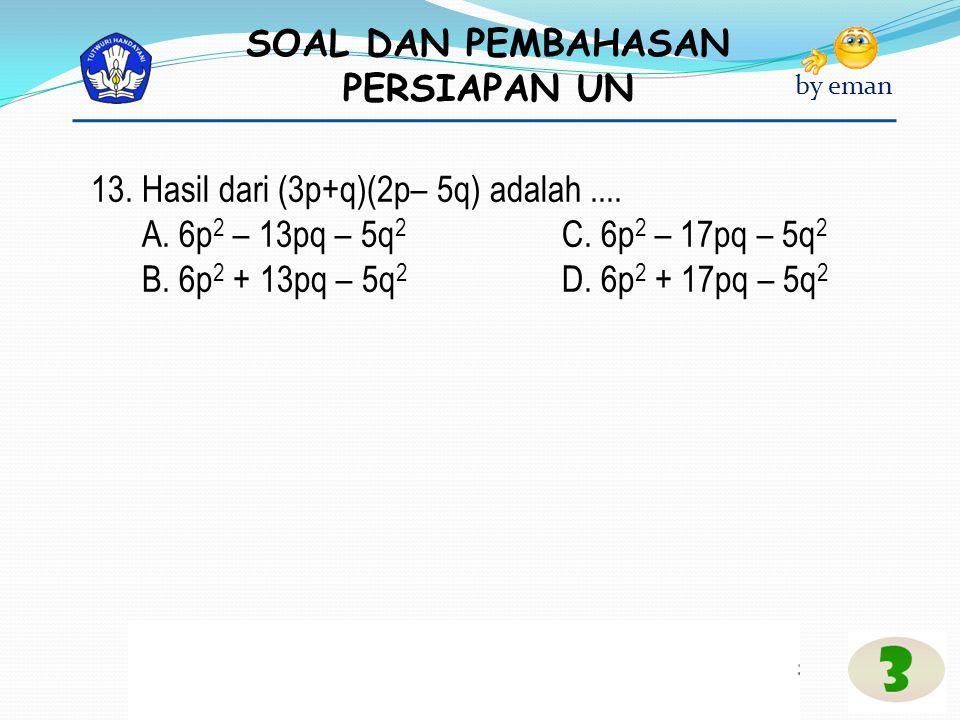 13. Hasil dari (3p+q)(2p– 5q) adalah ....