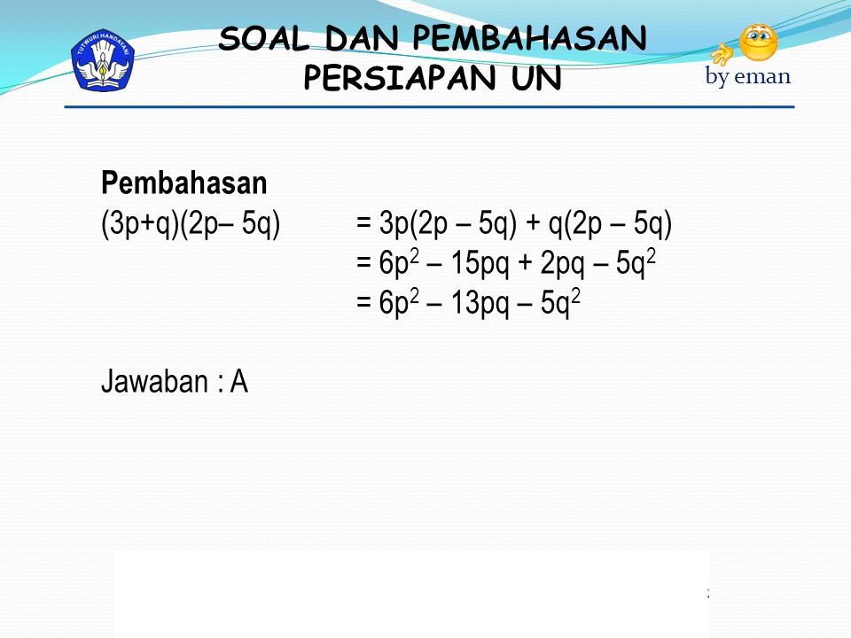 Pembahasan (3p+q)(2p– 5q) = 3p(2p – 5q) + q(2p – 5q) = 6p2 – 15pq + 2pq – 5q2. = 6p2 – 13pq – 5q2.