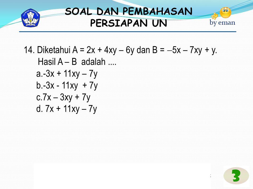 14. Diketahui A = 2x + 4xy – 6y dan B = 5x – 7xy + y.