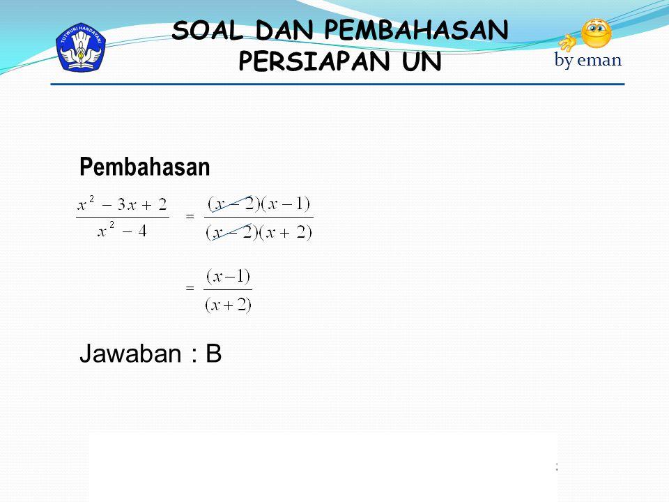 Pembahasan Jawaban : B = =
