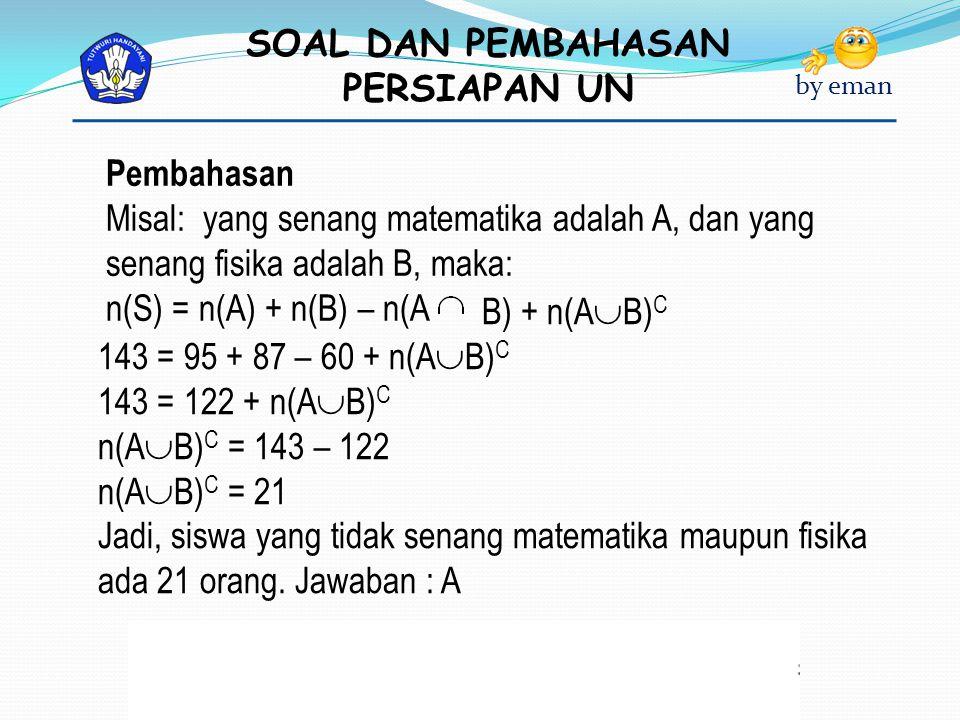 Pembahasan Misal: yang senang matematika adalah A, dan yang senang fisika adalah B, maka: n(S) = n(A) + n(B) – n(A.