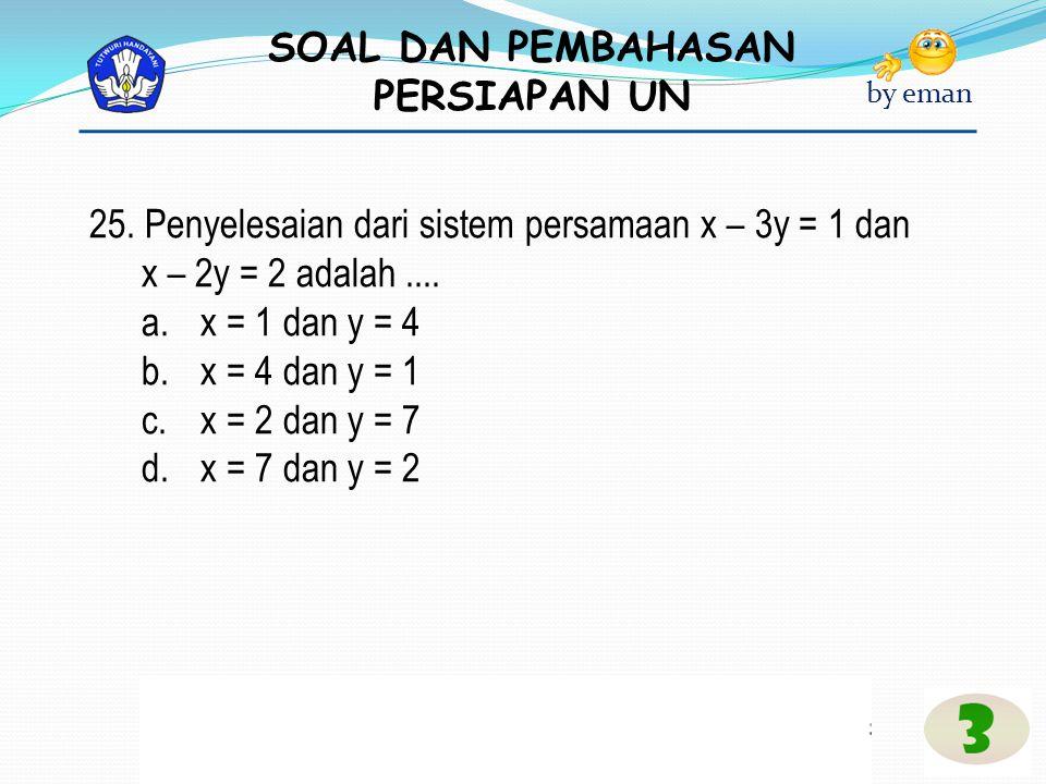 25. Penyelesaian dari sistem persamaan x – 3y = 1 dan x – 2y = 2 adalah ....
