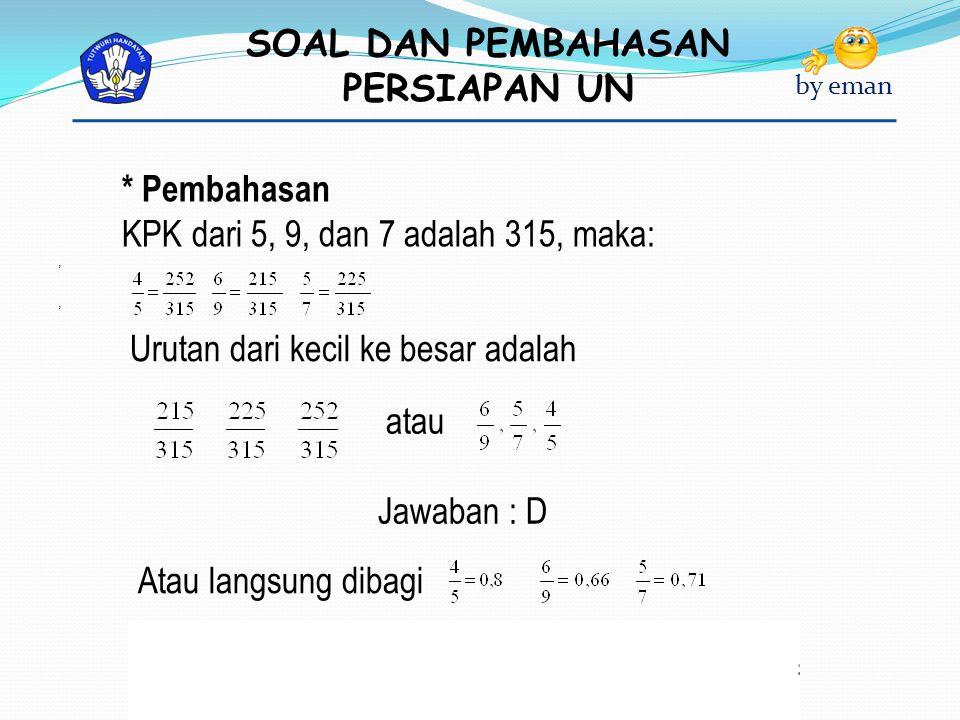 KPK dari 5, 9, dan 7 adalah 315, maka: