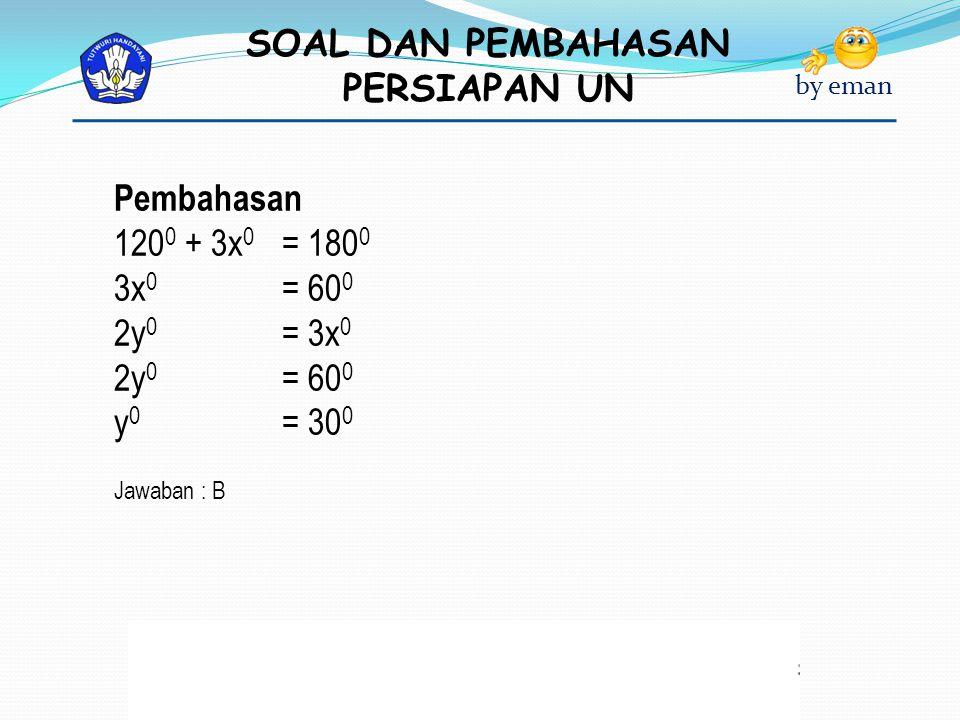 Pembahasan 1200 + 3x0 = 1800 3x0 = 600 2y0 = 3x0 2y0 = 600 y0 = 300 Jawaban : B