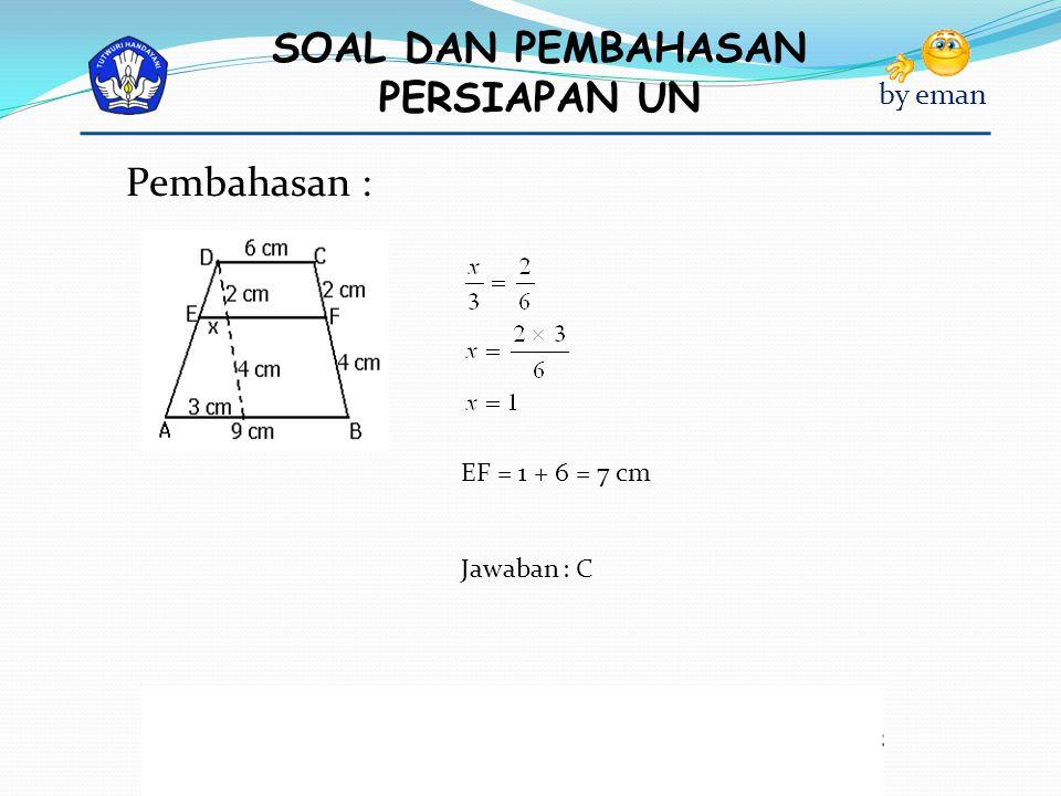 Pembahasan : EF = 1 + 6 = 7 cm Jawaban : C