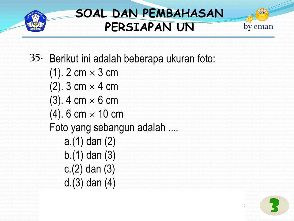 35. Berikut ini adalah beberapa ukuran foto: (1). 2 cm  3 cm. (2). 3 cm  4 cm. (3). 4 cm  6 cm.