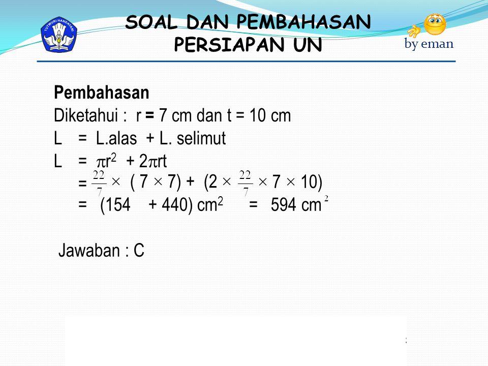 Pembahasan Diketahui : r = 7 cm dan t = 10 cm. L = L.alas + L. selimut. L = r2 + 2rt. =