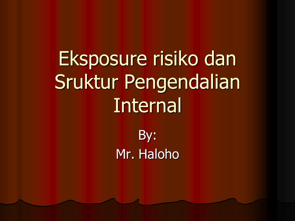 Eksposure risiko dan Sruktur Pengendalian Internal