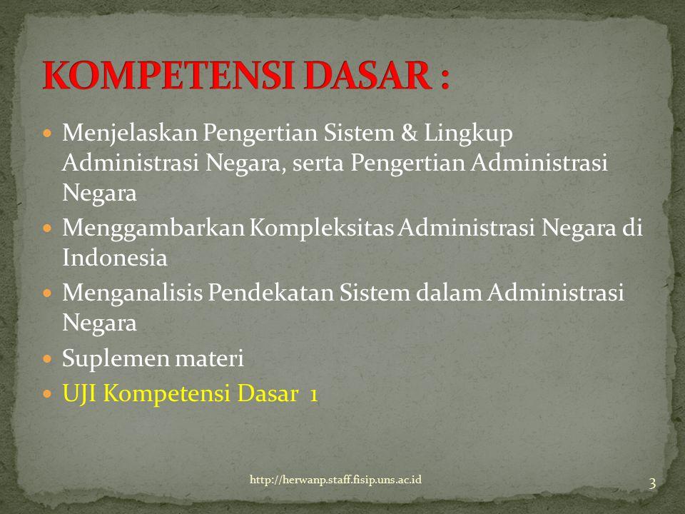 KOMPETENSI DASAR : Menjelaskan Pengertian Sistem & Lingkup Administrasi Negara, serta Pengertian Administrasi Negara.