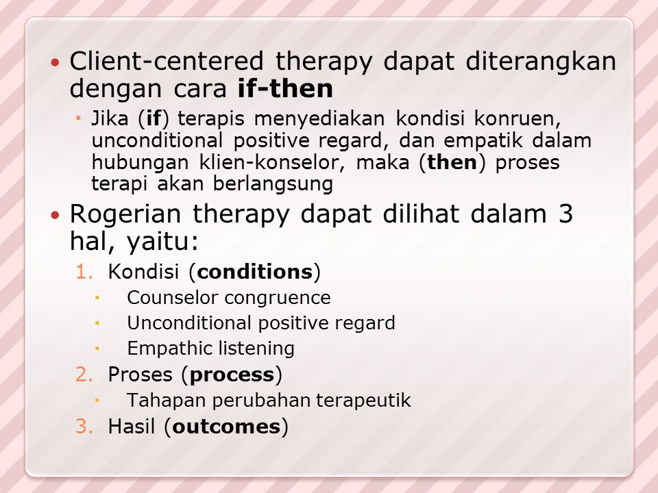 Client-centered therapy dapat diterangkan dengan cara if-then
