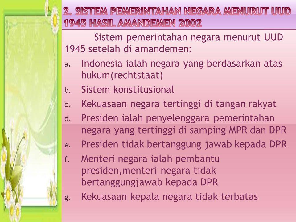 2. SISTEM PEMERINTAHAN NEGARA MENURUT UUD 1945 HASIL AMANDEMEN 2002