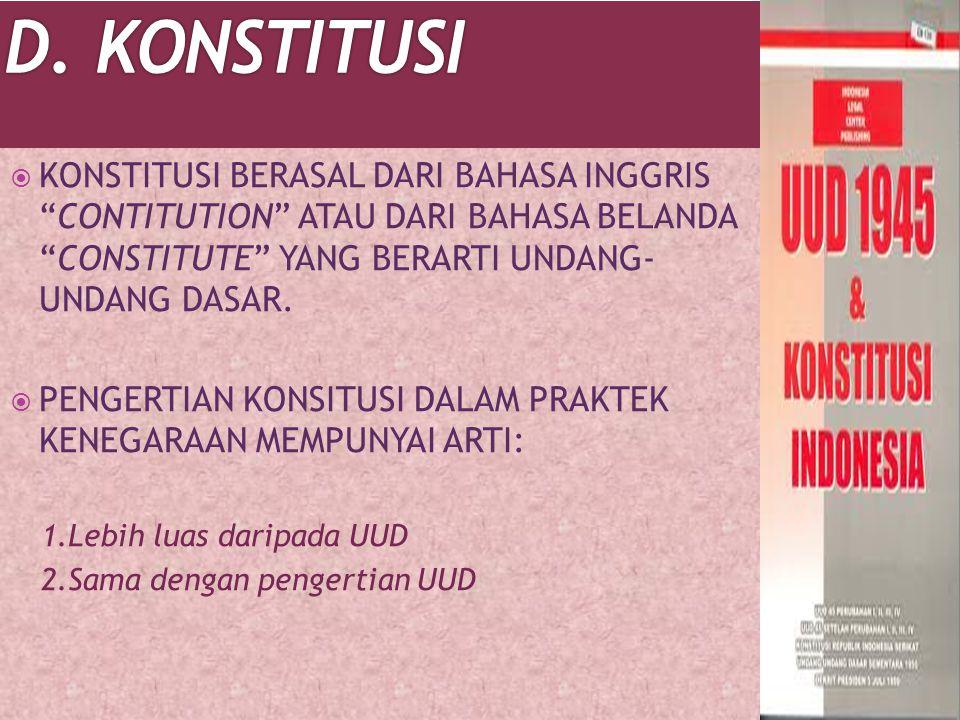 D. KONSTITUSI KONSTITUSI BERASAL DARI BAHASA INGGRIS CONTITUTION ATAU DARI BAHASA BELANDA CONSTITUTE YANG BERARTI UNDANG- UNDANG DASAR.