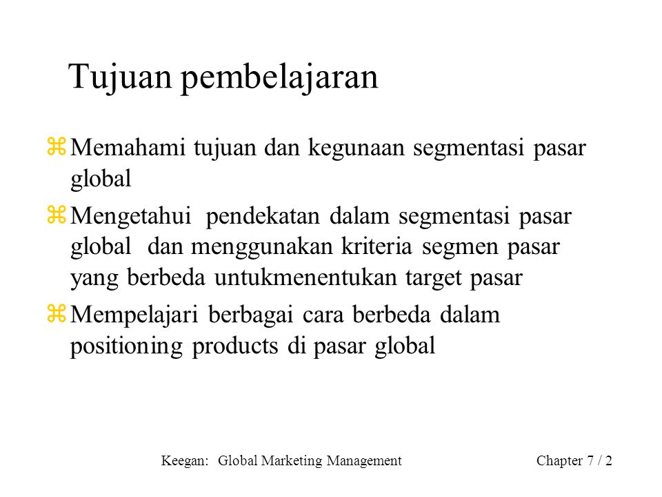 Tujuan pembelajaran Memahami tujuan dan kegunaan segmentasi pasar global.