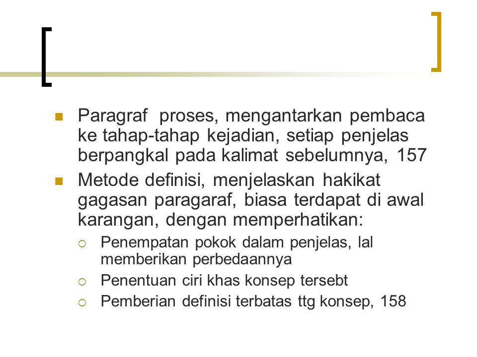 Paragraf proses, mengantarkan pembaca ke tahap-tahap kejadian, setiap penjelas berpangkal pada kalimat sebelumnya, 157