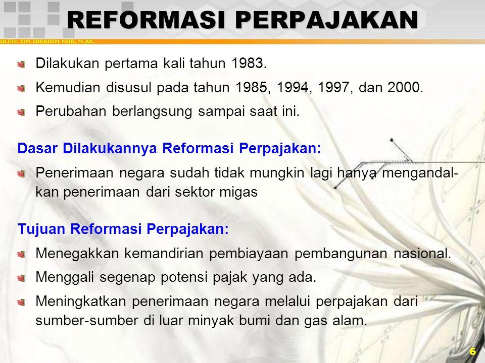 REFORMASI PERPAJAKAN Dilakukan pertama kali tahun 1983.