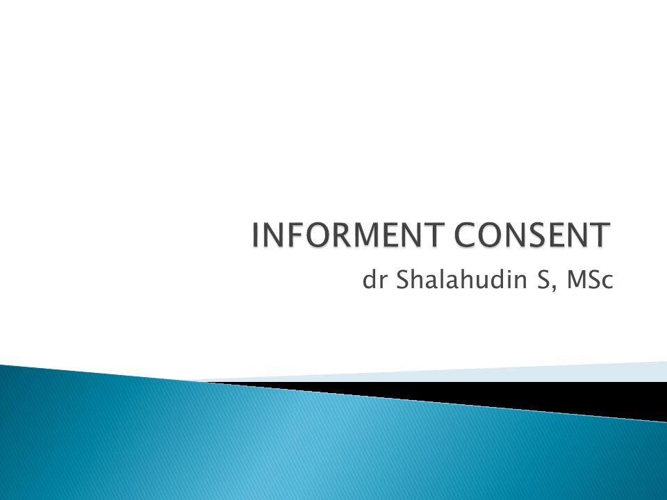 INFORMENT CONSENT dr Shalahudin S, MSc