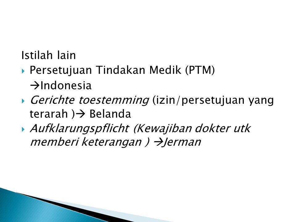 Istilah lain Persetujuan Tindakan Medik (PTM) Indonesia. Gerichte toestemming (izin/persetujuan yang terarah ) Belanda.