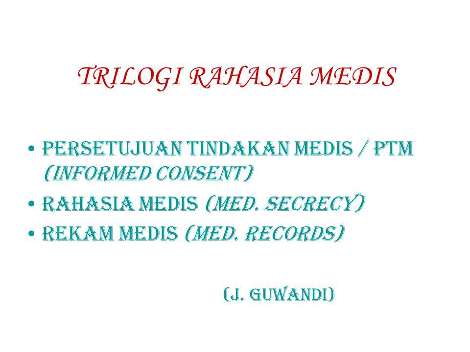 TRILOGI RAHASIA MEDIS PERSETUJUAN TINDAKAN MEDIS / PTM (INFORMED CONSENT) RAHASIA MEDIS (MED. SECRECY)