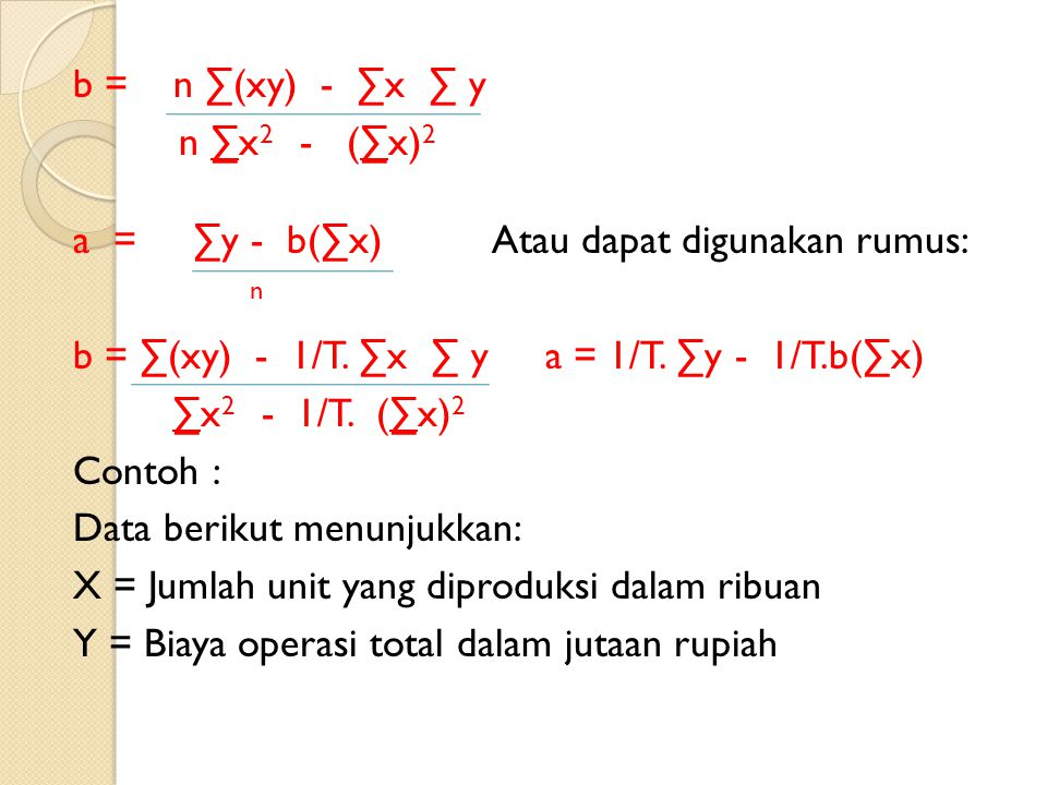 b = n ∑(xy) - ∑x ∑ y n ∑x2 - (∑x)2 a = ∑y - b(∑x) Atau dapat digunakan rumus: n b = ∑(xy) - 1/T.