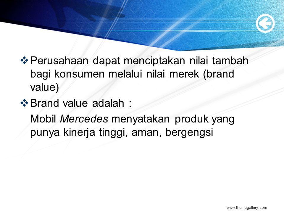 Perusahaan dapat menciptakan nilai tambah bagi konsumen melalui nilai merek (brand value)
