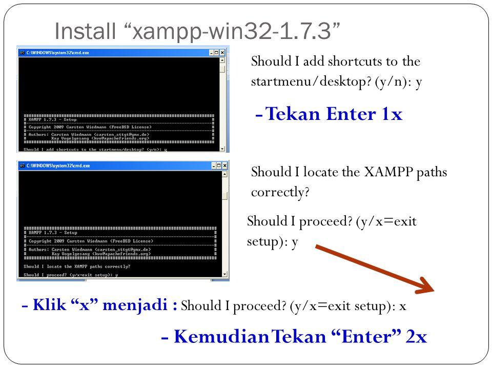 Install xampp-win32-1.7.3 - Tekan Enter 1x