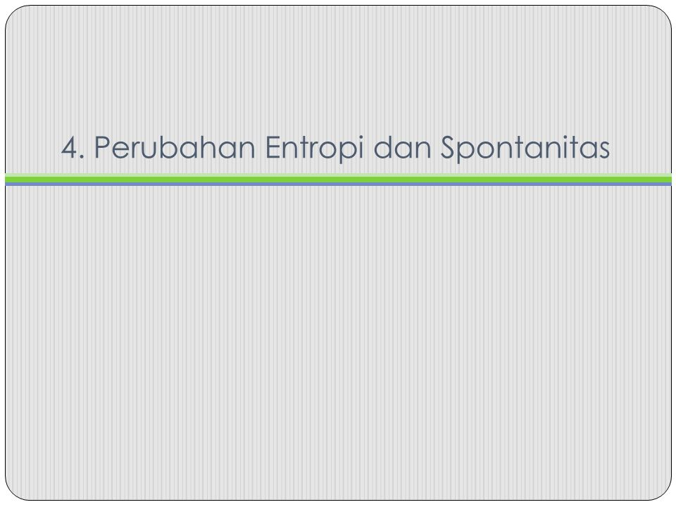 4. Perubahan Entropi dan Spontanitas
