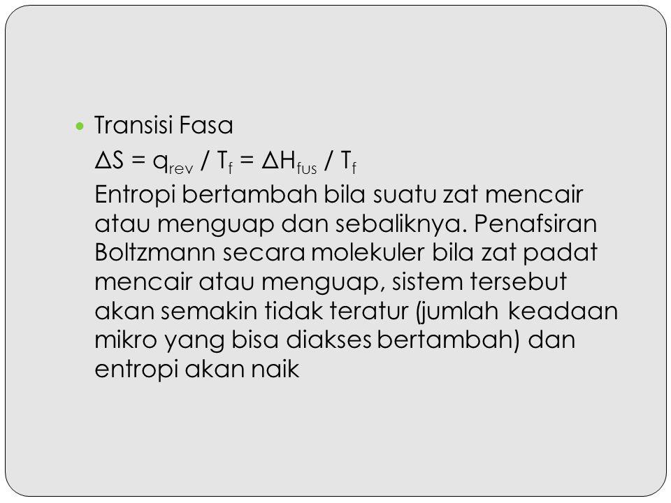 Transisi Fasa ΔS = qrev / Tf = ΔHfus / Tf.