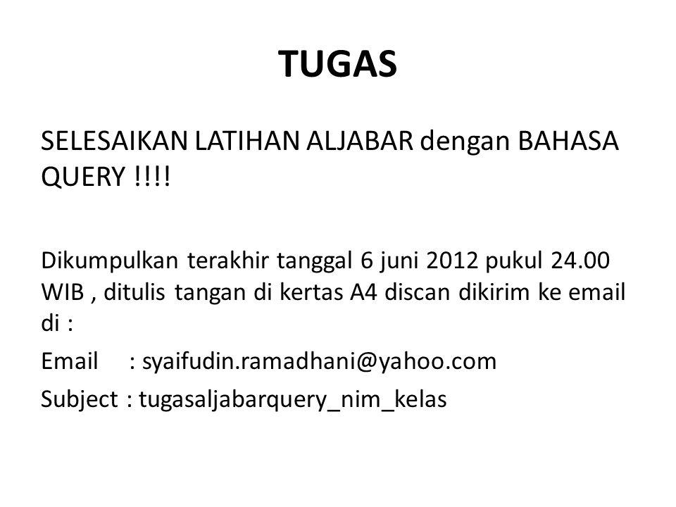 TUGAS SELESAIKAN LATIHAN ALJABAR dengan BAHASA QUERY !!!!