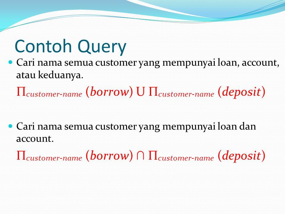 Contoh Query Cari nama semua customer yang mempunyai loan, account, atau keduanya. Πcustomer-name (borrow) U Πcustomer-name (deposit)
