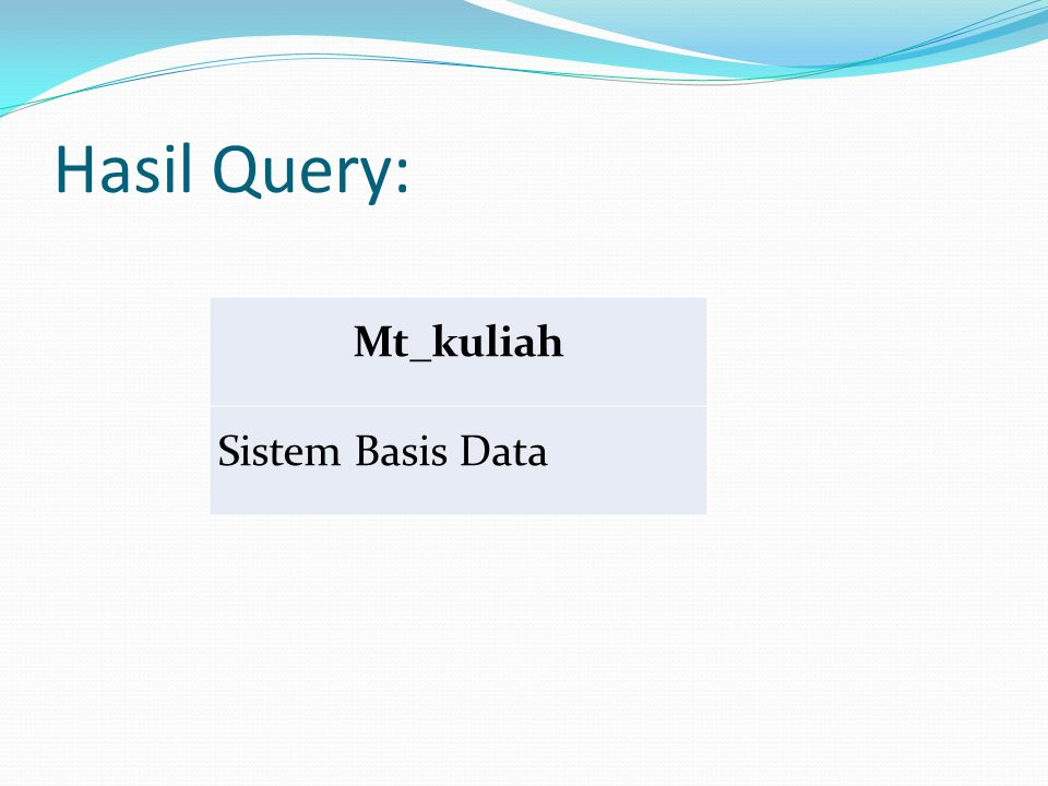 Hasil Query: Mt_kuliah Sistem Basis Data