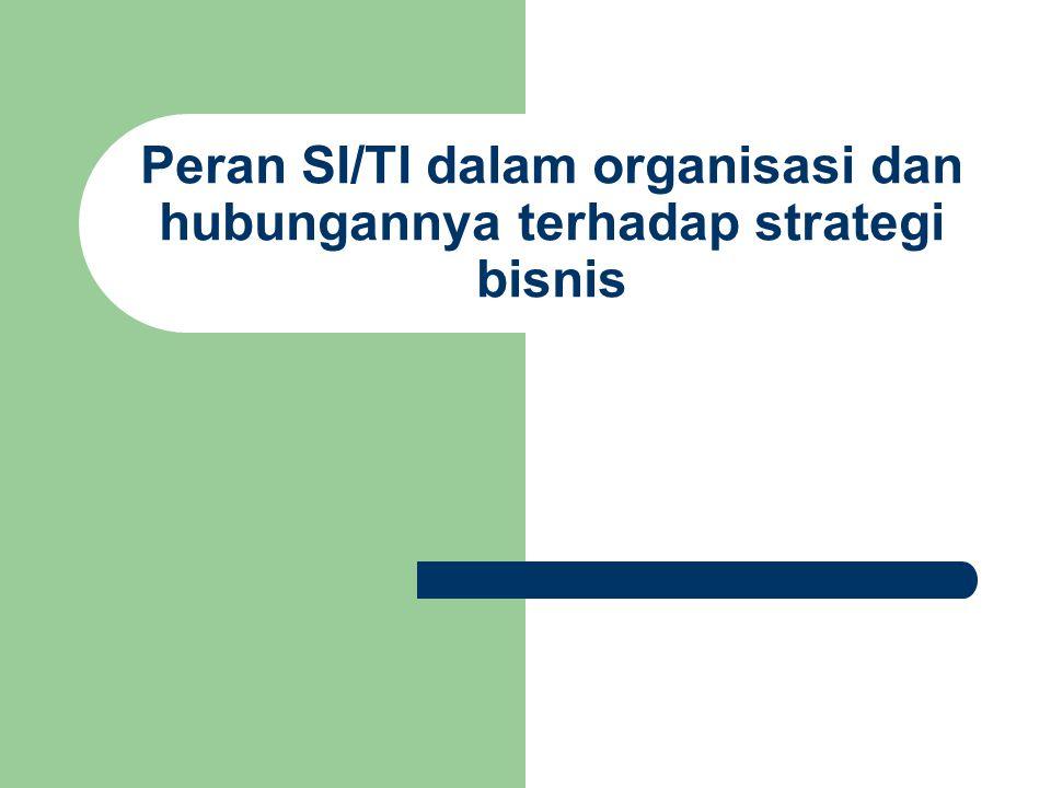 Peran SI/TI dalam organisasi dan hubungannya terhadap strategi bisnis