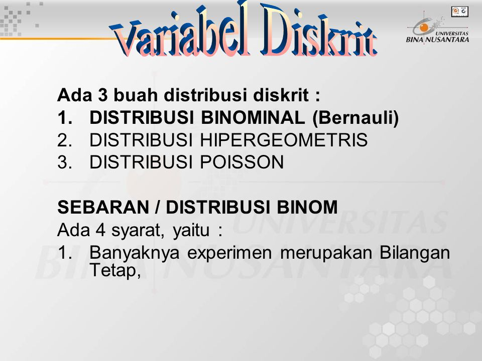 Variabel Diskrit Ada 3 buah distribusi diskrit :